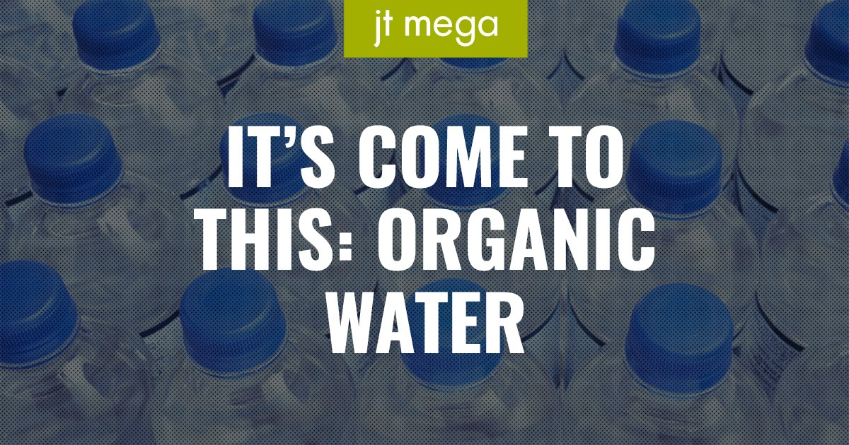 It's come to this: organic water
