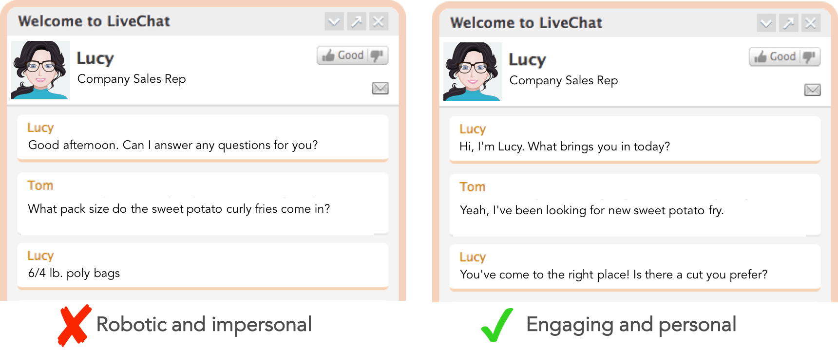 In a live-chat environment with customers, keep it conversational and don't be afraid to inject some personality.