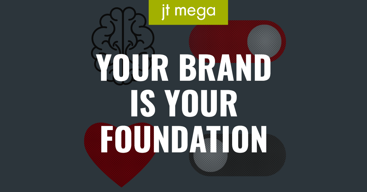 Your brand is your foundation