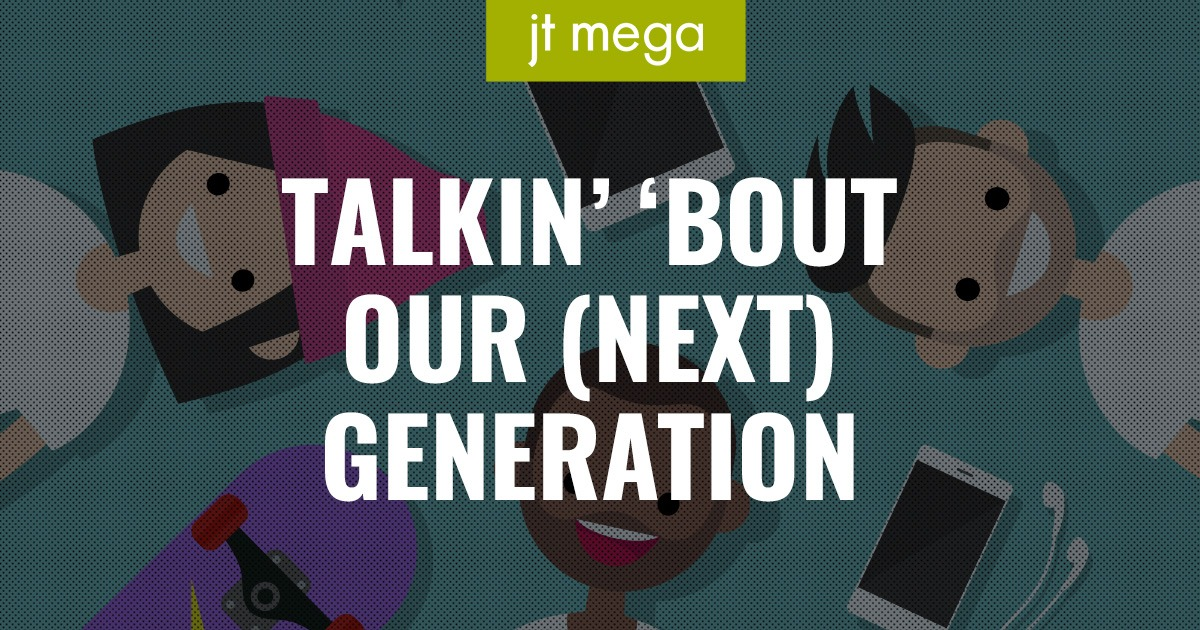 Talkin' 'bout our (next) generation