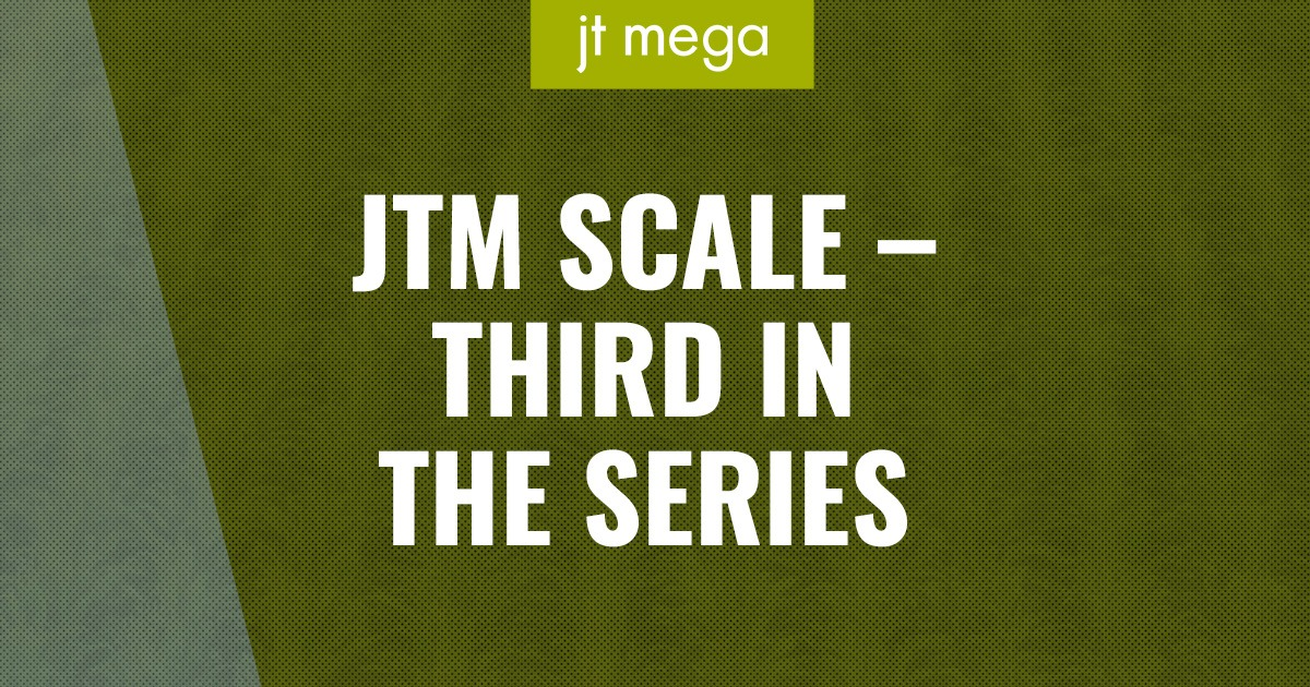 JTM Scale: Third in the Series