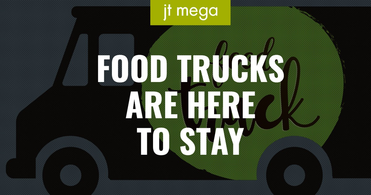 Food trucks are here to stay