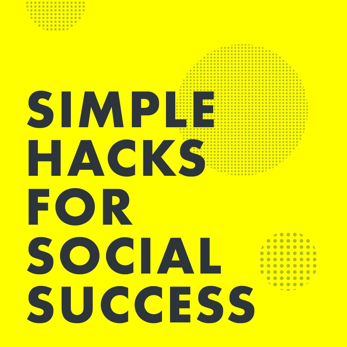 Simple Hacks for Social Media Success